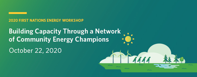 2020 First Nations Energy Workshop - Building Capacity Through a Network of Community Energy Champions - October 22, 2020